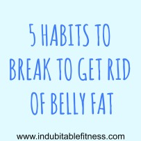 5 habits to rid belly fat